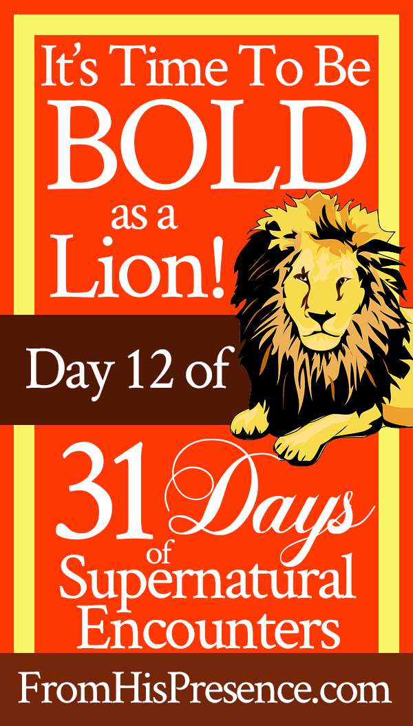 It's Time to Be Bold as a Lion! | by Jamie Rohrbaugh | FromHisPresence.com