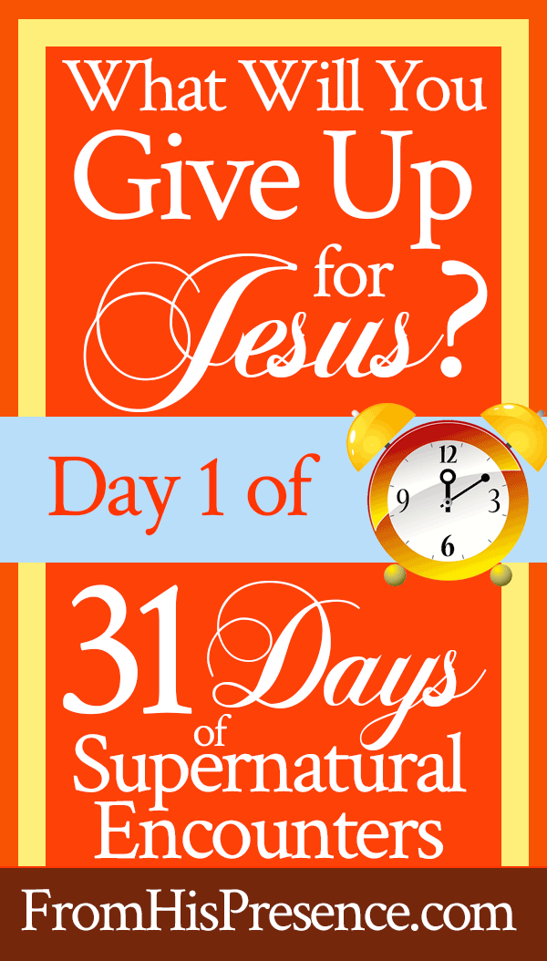 What Will You Give Up for Jesus? by Jamie Rohrbaugh | FromHisPresence.com