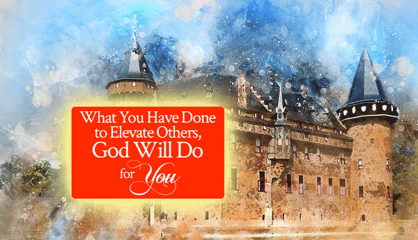 What You Have Done to Elevate Others, God Will Do for You - From His