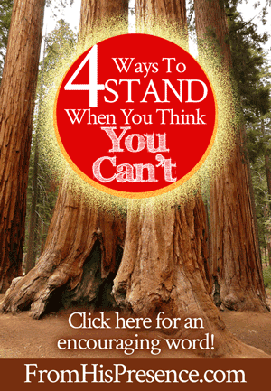 4 Ways to Stand When You Think You Can't | by Jamie Rohrbaugh | FromHisPresence.com