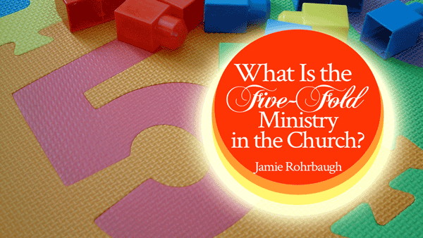 What Is the Five-Fold Ministry In the Church? | FromHisPresence.com