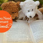 Do You Need Covenant Friends?