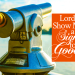Radical Prayer #15: Lord, Show Me a Sign for Good