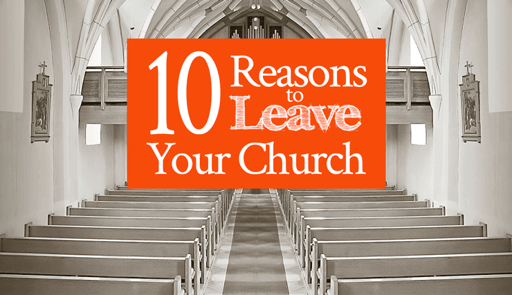 10 Reasons to Leave Your Church - From His Presence®