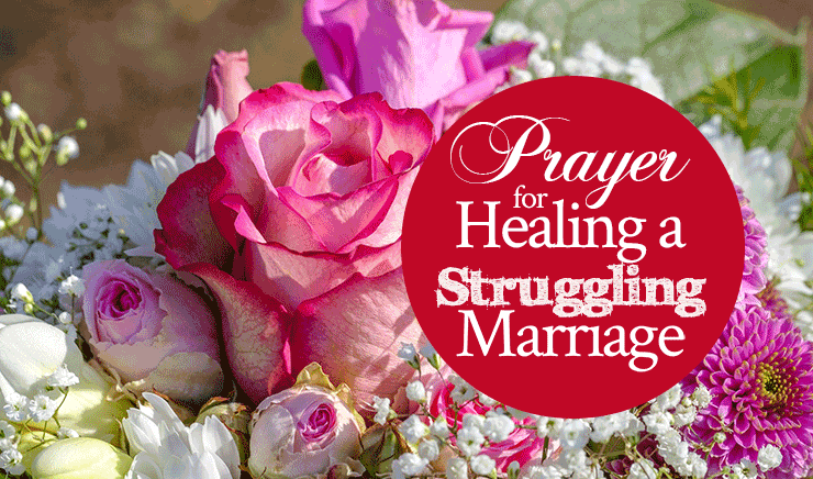 Prayer for Healing a Struggling Marriage - From His Presence®