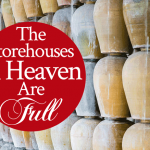 The Storehouses In Heaven Are Full!