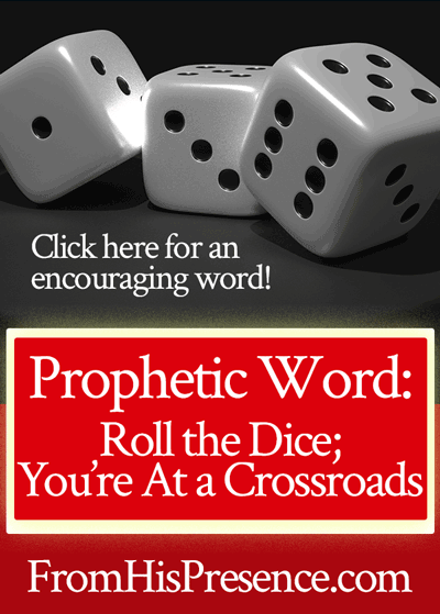 Prophetic Word Roll The Dice Youre At A Crossroads From His