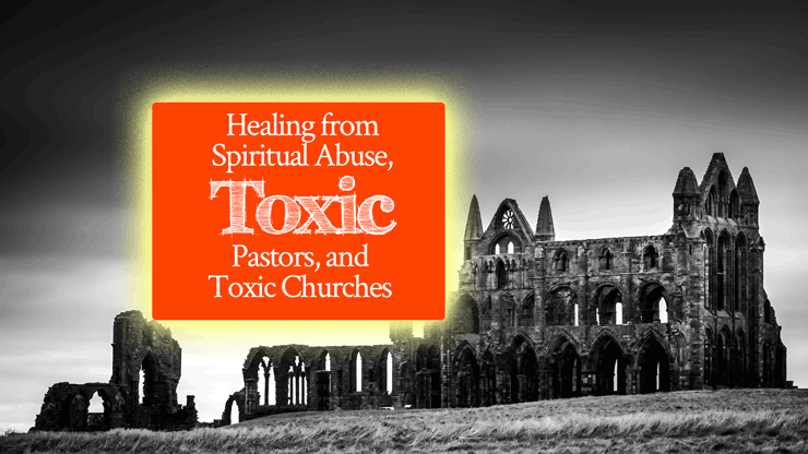 Healing from Spiritual Abuse, Toxic Pastors, and Toxic Churches | video class by Jamie Rohrbaugh | FromHisPresence.com