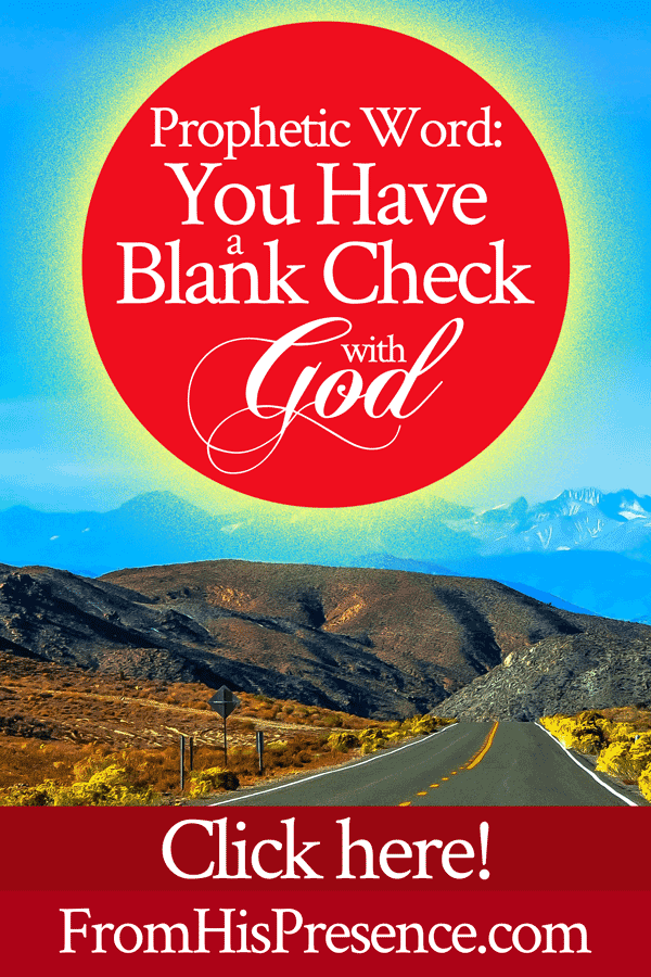 Prophetic Word: You Have a Blank Check with God | by Jamie Rohrbaugh | FromHisPresence.com