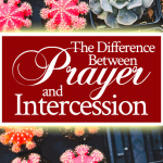 What's the Difference Between Prayer and Intercession?