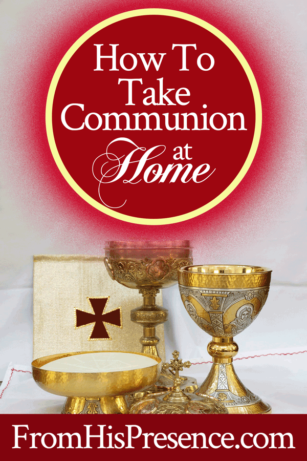 How to Take Communion at Home with Prayer and Declaration for After You Take Communion | by Jamie Rohrbaugh | FromHisPresence.com