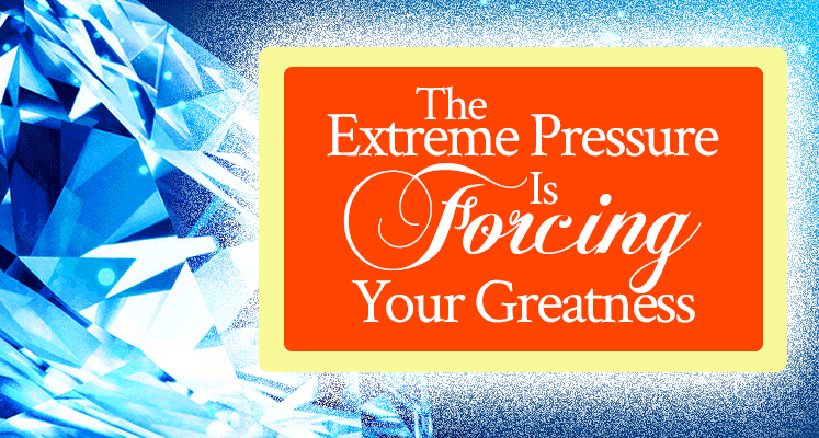 Prophetic Word: The Extreme Pressure Is Forcing Your Greatness
