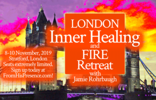 Jamie Rohrbaugh's London Inner Healing and FIRE Retreat 8-10 November 2019 | FromHisPresence.com