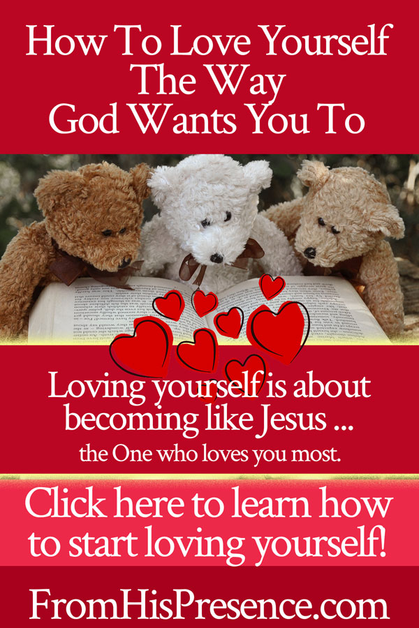 Learn to love yourself the way God wants you to.