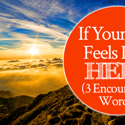 If Your Life Feels Like Hell - 3 Encouraging Words   By Jamie Rohrbaugh   FromHisPresence.com