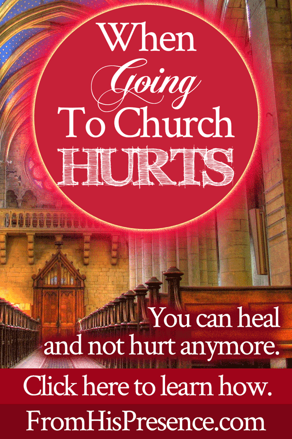 When Going To Church Hurts | A word of healing by Jamie Rohrbaugh | FromHisPresence.com
