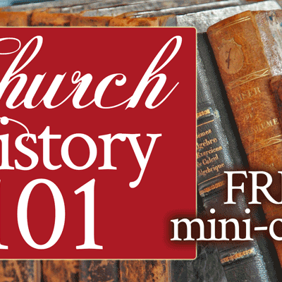 Church History 101 Free Mini-Course by Jamie Rohrbaugh | FromHisPresence.com
