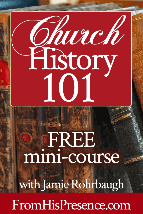 Church History 101 Free Mini-Course with Jamie Rohrbaugh | FromHisPresence.com