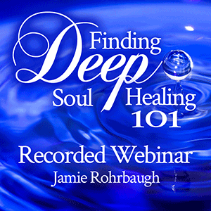 Finding Deep Soul Healing 101 | by Jamie Rohrbaugh | FromHisPresence.com