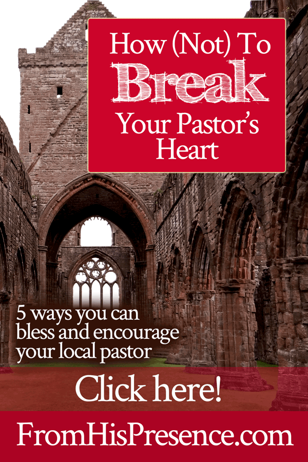 How Not to Break Your Pastor's Heart | by Jamie Rohrbaugh | FromHisPresence.com