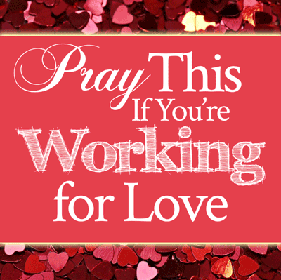 Pray This If You're Working for Love | by Jamie Rohrbaugh | FromHisPresence.com