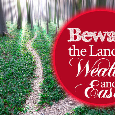 Beware the Land of Wealth and Ease | by Jamie Rohrbaugh | FromHisPresence.com