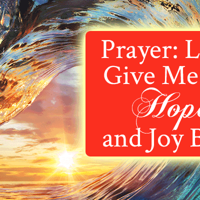 Prayer: Lord, Give Me My Hope and Joy Back | by Jamie Rohrbaugh | FromHisPresence.com