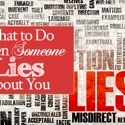 What To Do When Someone Lies About You | by Jamie Rohrbaugh | FromHisPresence.com