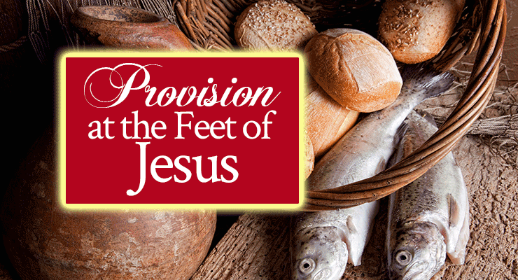 Provision at the Feet of Jesus | by Jamie Rohrbaugh | FromHisPresence.com