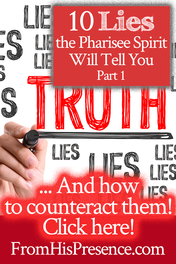 10 Lies the Pharisee Spirit Will Tell You, Part 1 | by Jamie Rohrbaugh | FromHisPresence.com