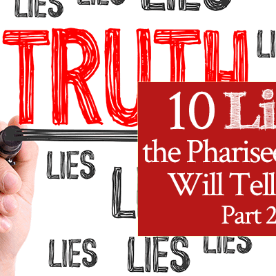 10 Lies the Pharisee Spirit Will Tell You, Part 2 | by Jamie Rohrbaugh | FromHisPresence.com