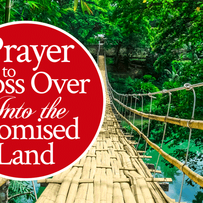 Prayer to Cross Over Into the Promised Land | by Jamie Rohrbaugh | FromHisPresence.com