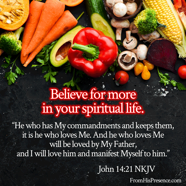 Believe for more in your spiritual life! John 14:21 | FromHisPresence.com