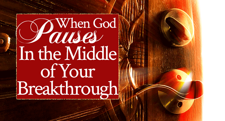 When God Pauses In the Middle of Your Breakthrough   by Jamie Rohrbaugh   FromHisPresence.com
