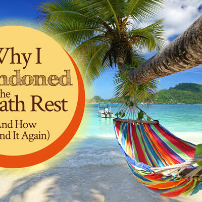 Why I Abandoned the Sabbath Rest And How I Found It Again | by Jamie Rohrbaugh | FromHisPresence.com