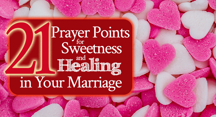 21 Prayer Points for Sweetness and Healing In Your Marriage | Jamie Rohrbaugh | FromHisPresence.com | Marriage prayer, healing marriage prayer, prayer list for marriage, prayer for healing a struggling marriage