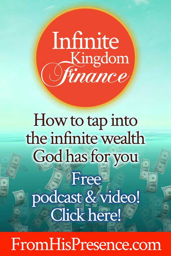 Infinite Kingdom Finance | How to tap into the unlimited wealth that God has for you | by Jamie Rohrbaugh | FromHisPresence.com