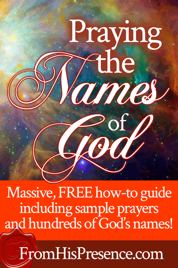Praying the Names of God   The Ultimate Guide for How to Pray God's Names  by Jamie Rohrbaugh   FromHisPresence.com