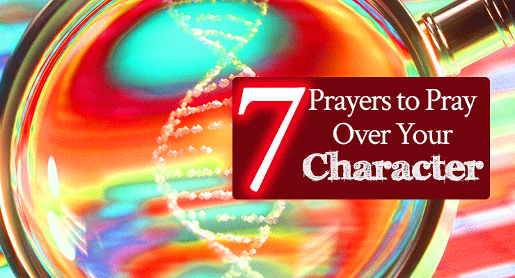7 Prayers to Pray Over Your Character | by Jamie Rohrbaugh | FromHisPresence.com