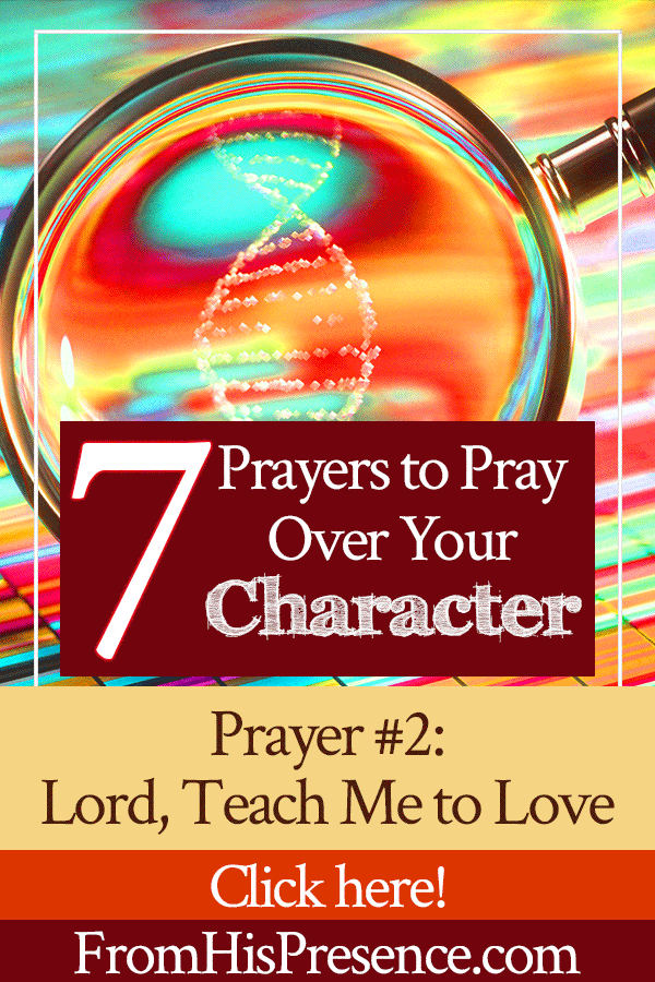 Prayer #2: Lord, Teach Me to Love! | 7 Prayers to Pray Over Your Character | by Jamie Rohrbaugh | FromHisPresence.com