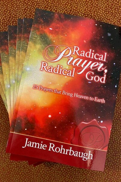 Radical Prayer Radical God by Jamie Rohrbaugh