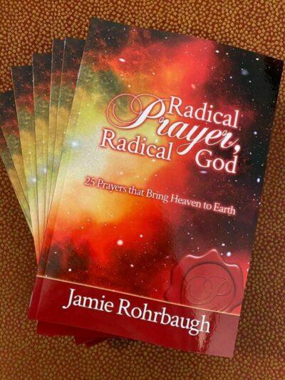 Radical Prayer Radical God by Jamie Rohrbaugh
