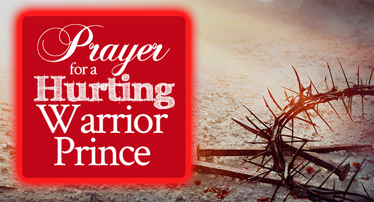 Prayer for a Hurting Warrior Prince | Prayer for hurting men | Pray this for the hurting men in your life! | by Jamie Rohrbaugh | FromHisPresence.com