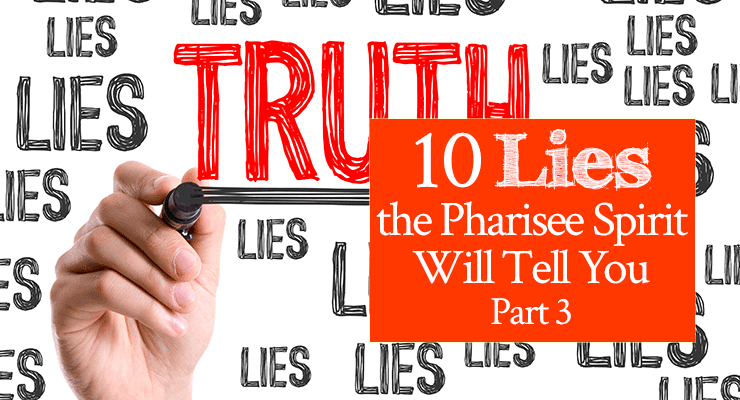 10 Lies the Pharisee Spirit Will Tell You, Part 3   by Jamie Rohrbaugh   FromHisPresence.com