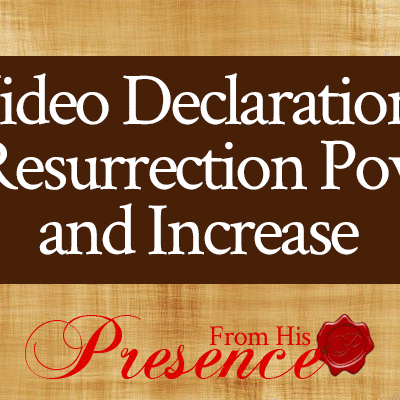 Video Declarations of Resurrection Power and Increase | by Jamie Rohrbaugh | FromHisPresence.com