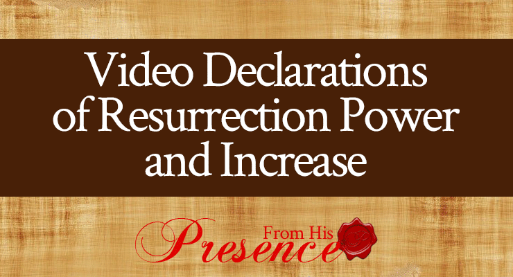 Video Declarations of Resurrection Power and Increase   by Jamie Rohrbaugh   FromHisPresence.com