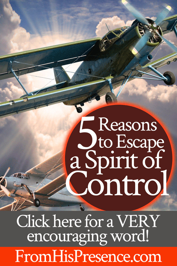 5 Reasons to Escape a Spirit of Control | by Jamie Rohrbaugh | FromHisPresence.com