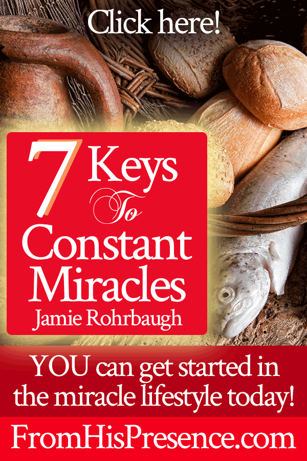 7 Keys to Constant Miracles   Jamie Rohrbaugh   FromHisPresence.com