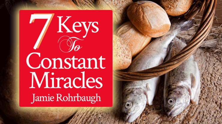 7 Keys to Constant Miracles | Jamie Rohrbaugh | FromHisPresence.com