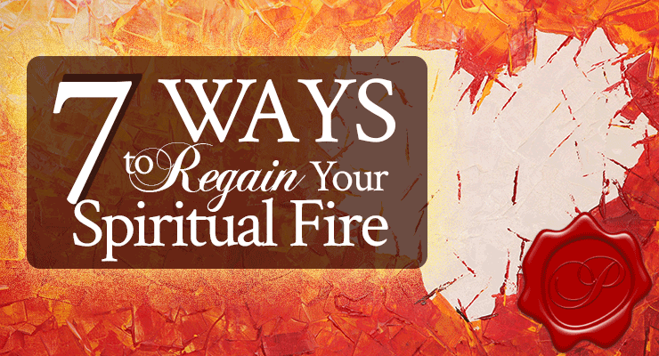 7 Ways to Regain Your Spiritual Fire | keys to victorious living | by Jamie Rohrbaugh | FromHisPresence.com